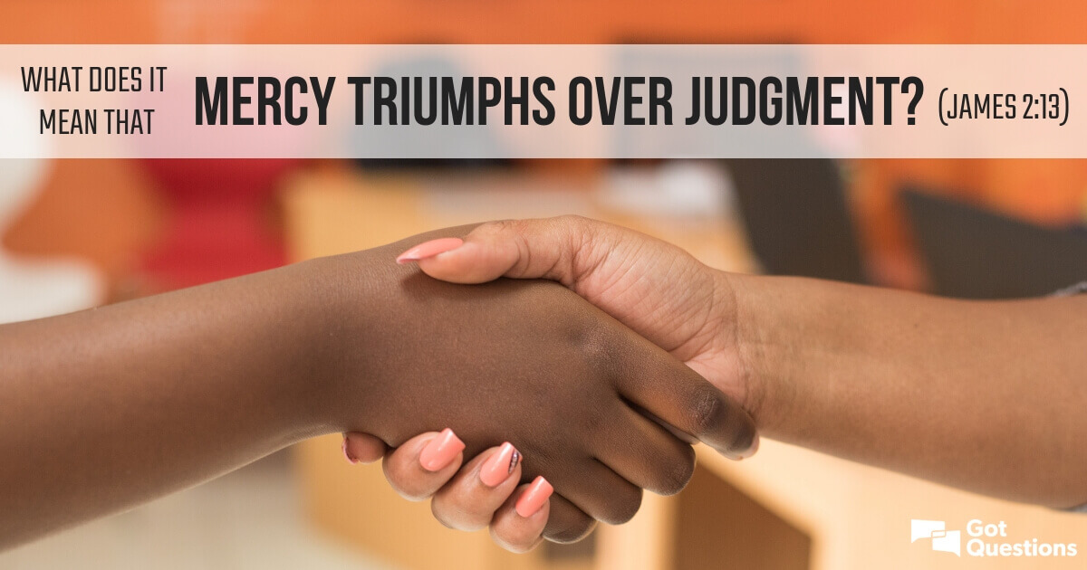 What does it means that mercy triumphs over judgment (James