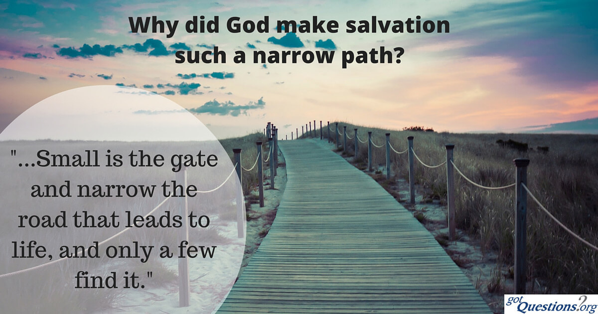 Why Did God Make Salvation Such A Narrow Path