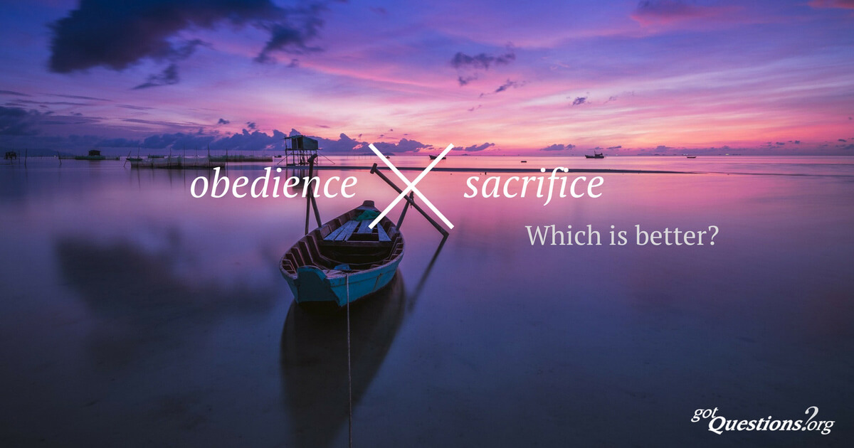 Why is obedience better than sacrifice? | GotQuestions org