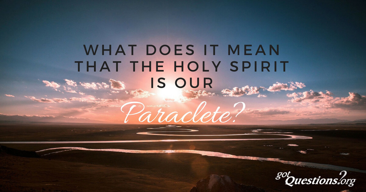 What Does It Mean That The Holy Spirit Is Our Paraclete