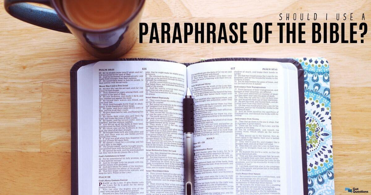 Should I use a paraphrase of the Bible? | GotQuestions.org