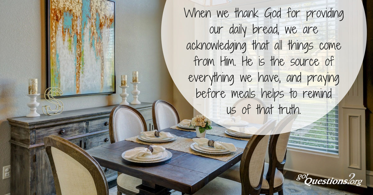 Why do we pray before eating meals? | GotQuestions org