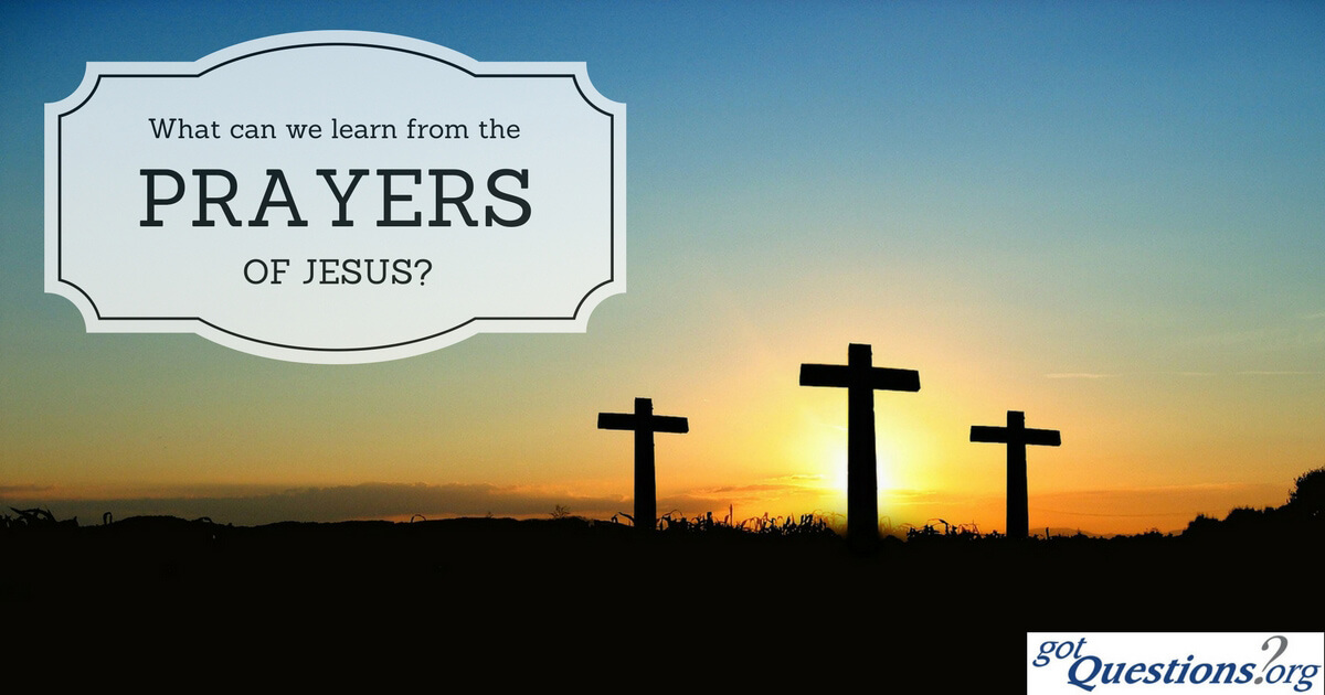 What can we learn from the prayers that Jesus prayed
