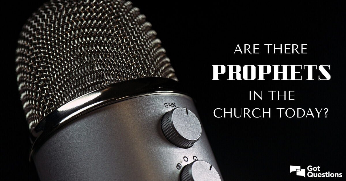 Are there prophets in the church today? | GotQuestions org