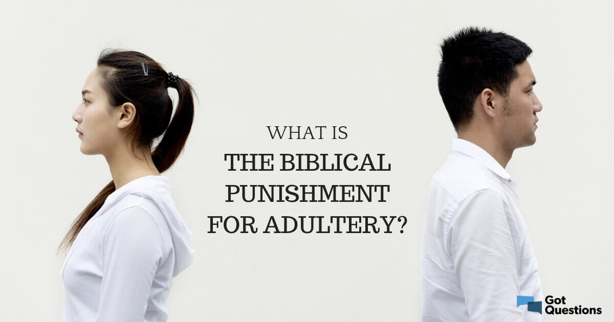 What is the biblical punishment for adultery? | GotQuestions org
