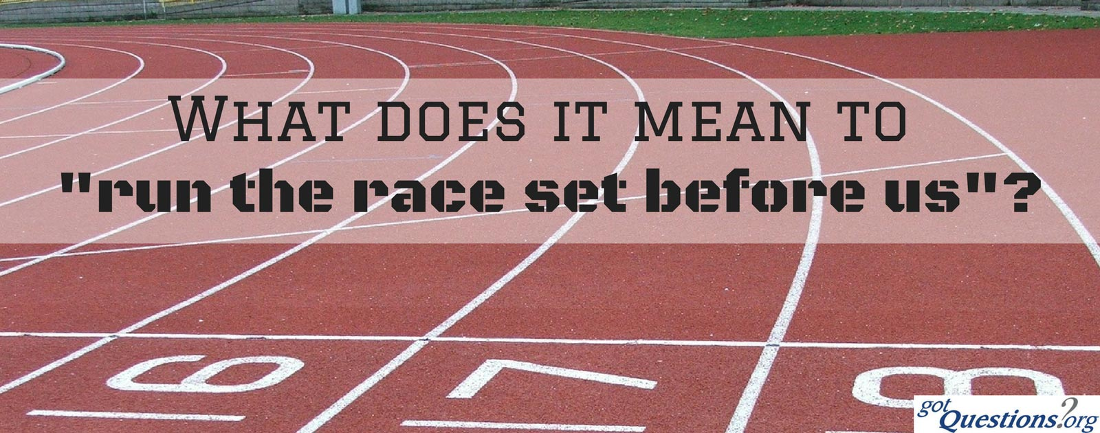 What does it mean to 'run the race set before us' (Hebrews 12:1