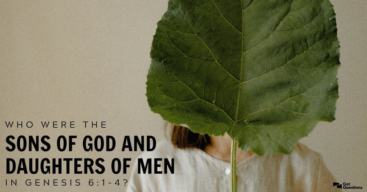Who Were The Sons Of God And Daughters Of Men In Genesis 6