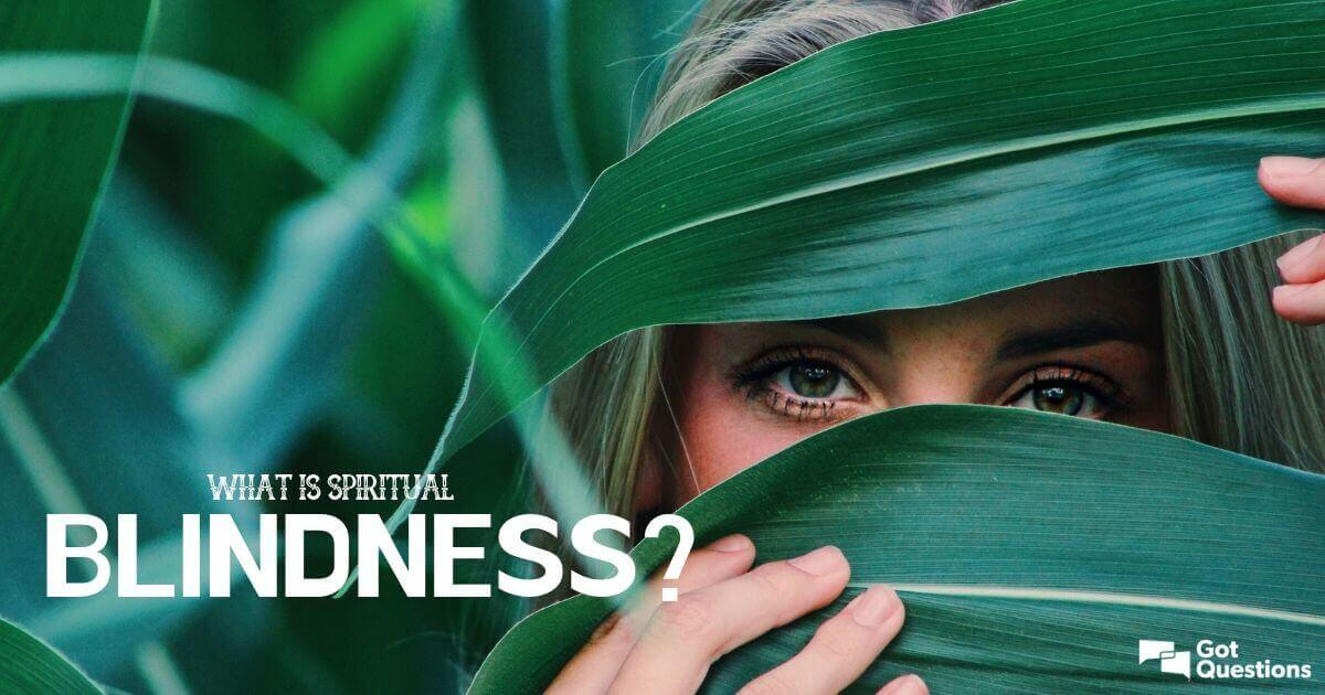 What is spiritual blindness? | GotQuestions org