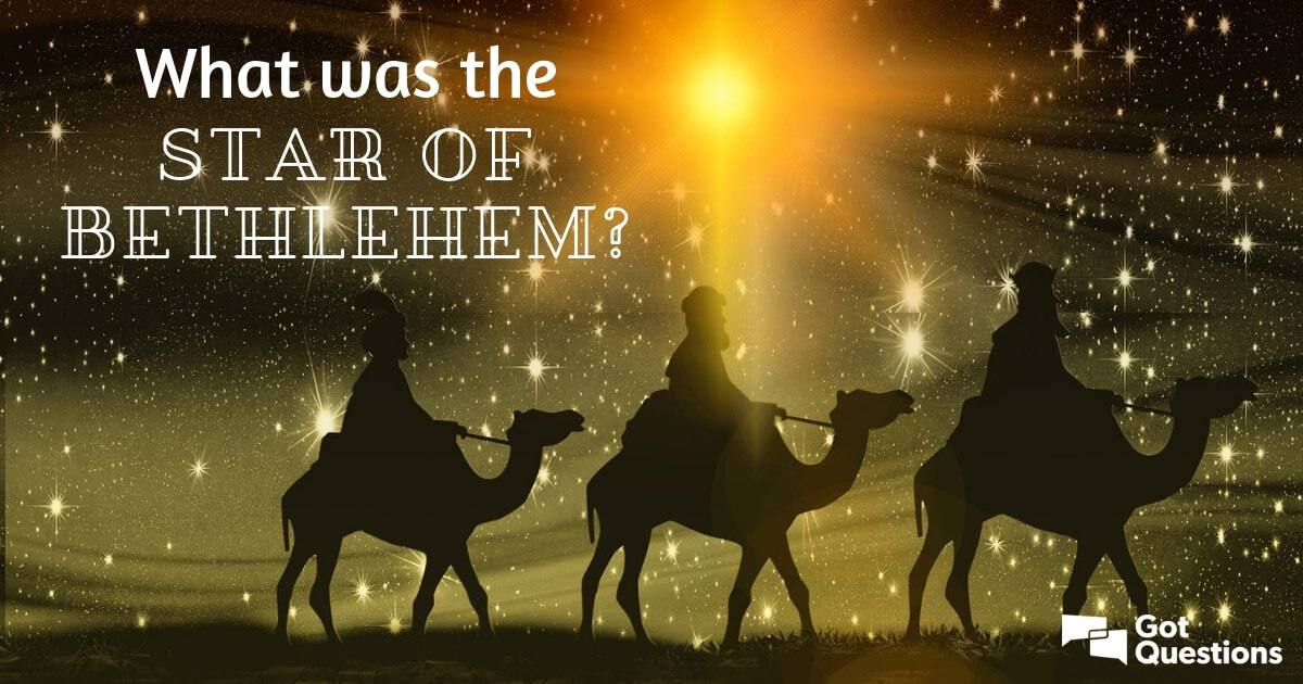 What was the star of Bethlehem? | GotQuestions org