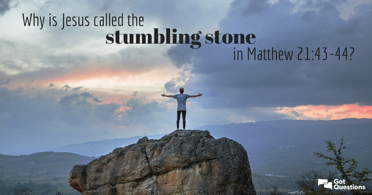 Why is Jesus called the stumbling stone in Matthew 21:43-44