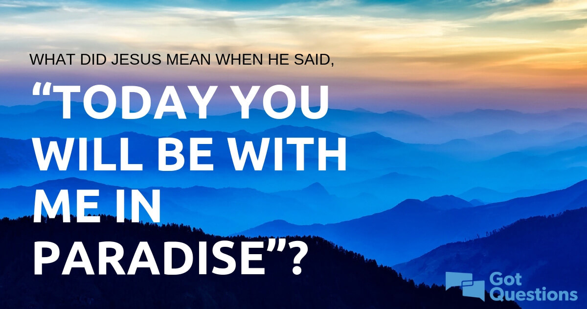"""What did Jesus mean when He said, """"Today you will be with me"""