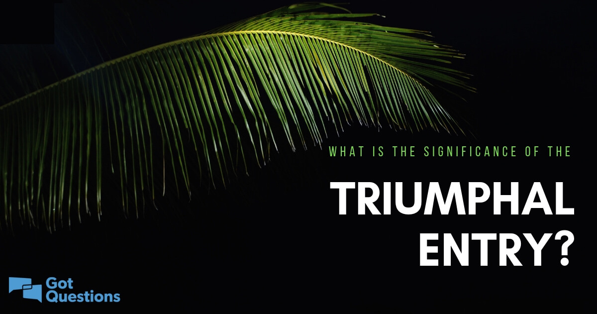 What Is The Significance Of The Triumphaltriumphant Entry