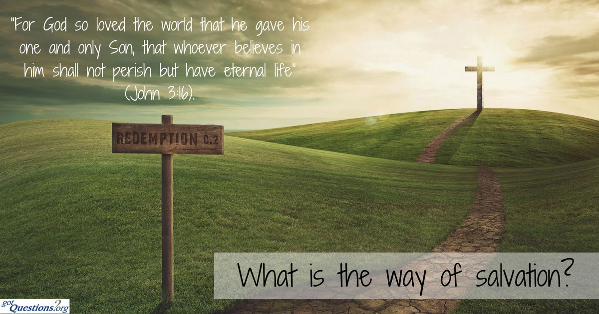 What is the way of salvation? | GotQuestions.org