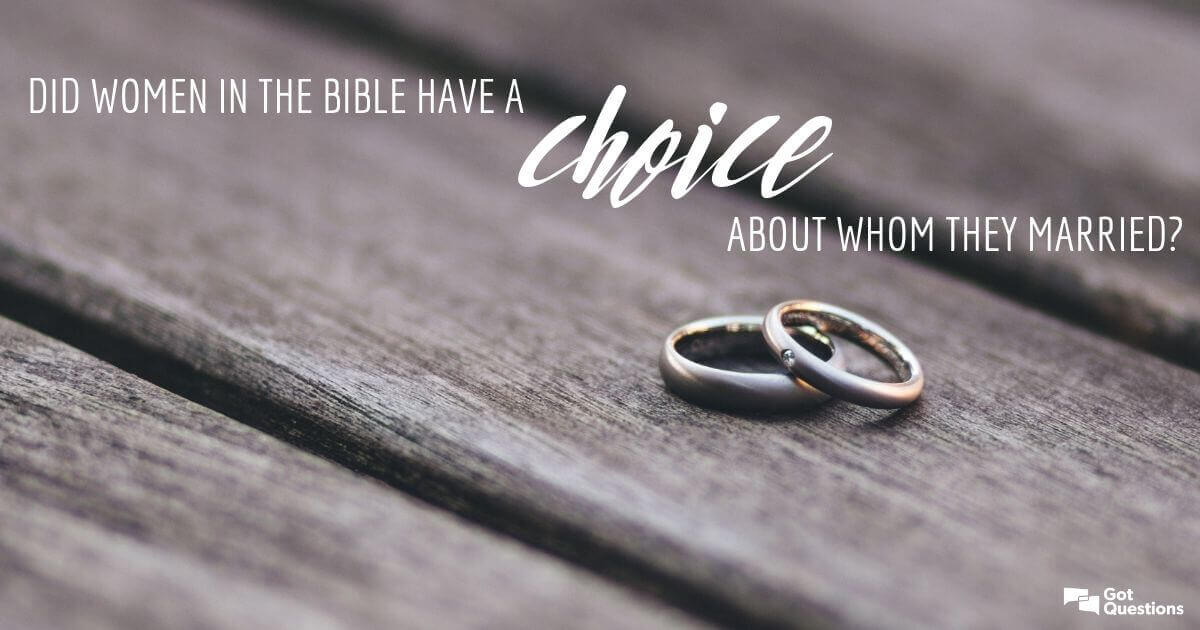 Did Women In The Bible Have A Choice About Whom They Married