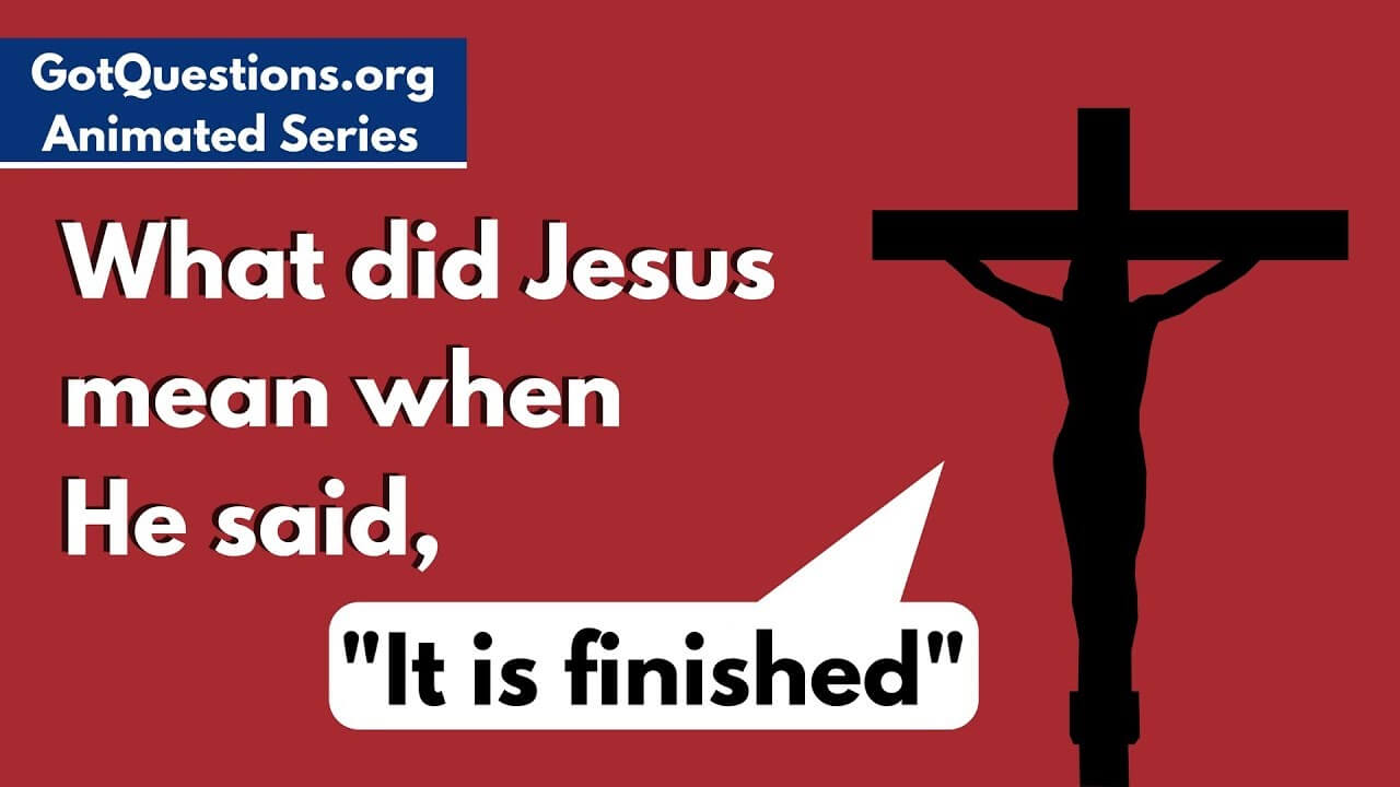 What Did Jesus Mean When He Said It Is Finished