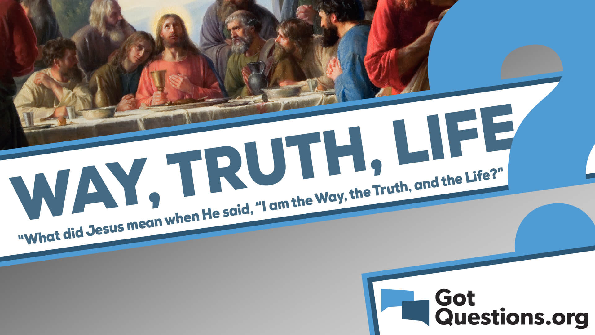"""What did Jesus mean when He said, """"I am the way and the truth and the life""""?"""